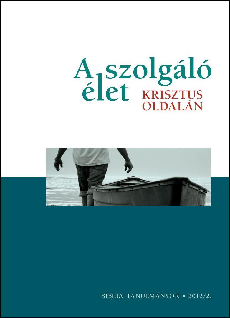 A szolgáló élet Krisztus oldalán 2012/02.