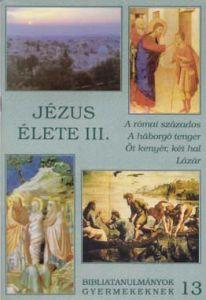 z13. Jézus élete III.