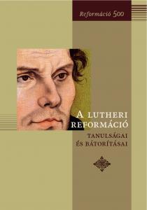 A lutheri reformáció tanulságai és bátorításai