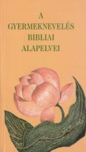 A gyermeknevelés bibliai alapelvei