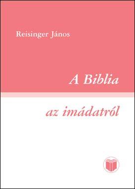 A Biblia az imádatról